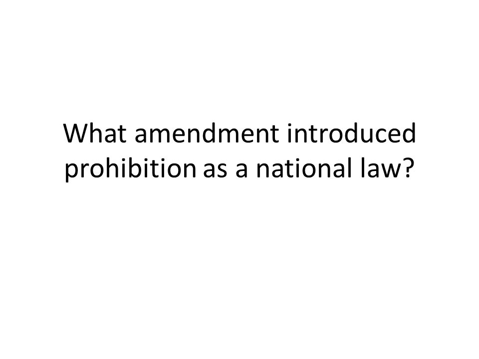 What amendment introduced prohibition as a national law?