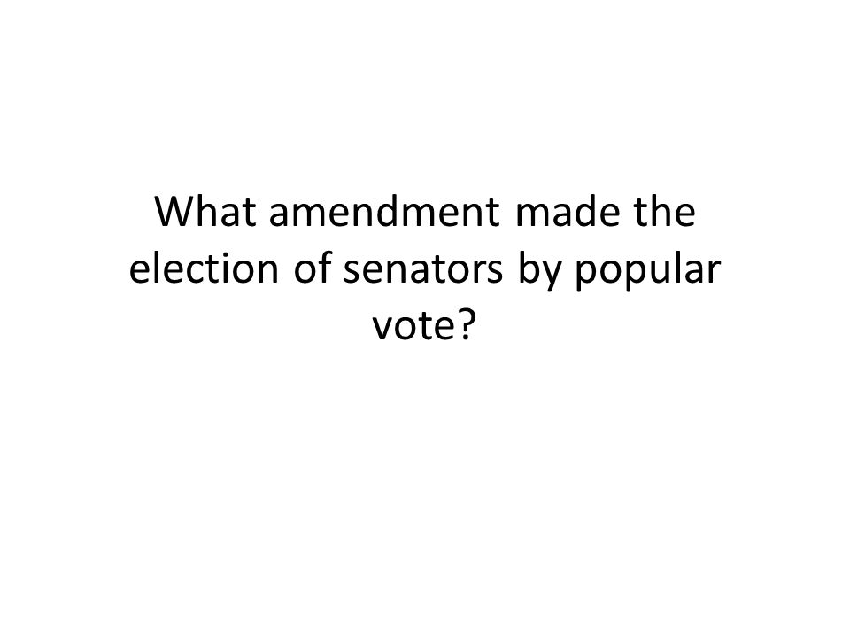 What amendment made the election of senators by popular vote?
