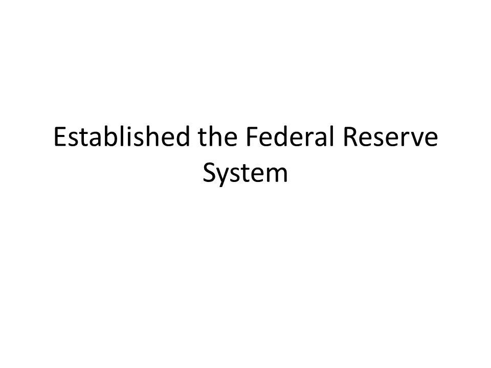 Established the Federal Reserve System