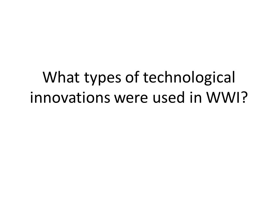 What types of technological innovations were used in WWI?