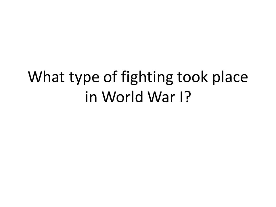 What type of fighting took place in World War I?