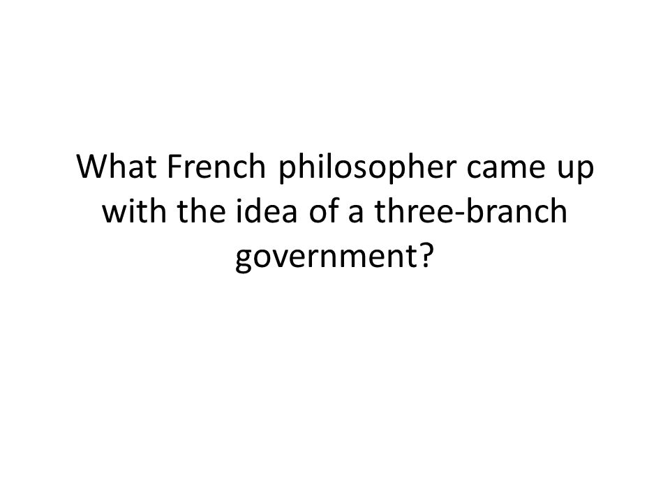 What French philosopher came up with the idea of a three-branch government?