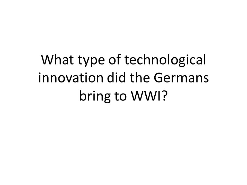What type of technological innovation did the Germans bring to WWI?