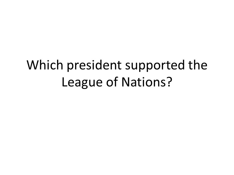 Which president supported the League of Nations?