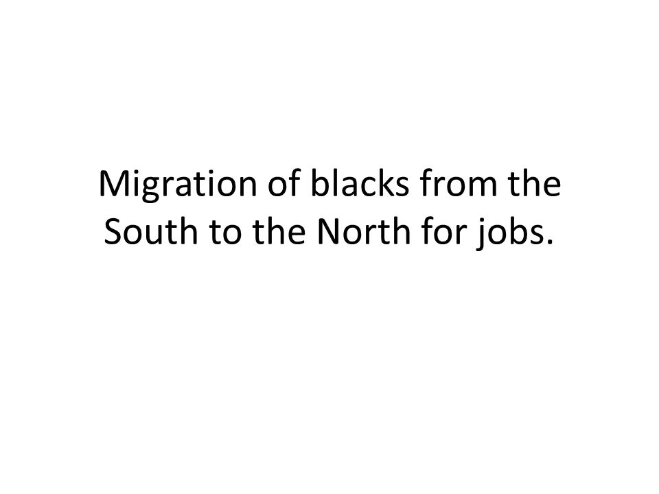 Migration of blacks from the South to the North for jobs.