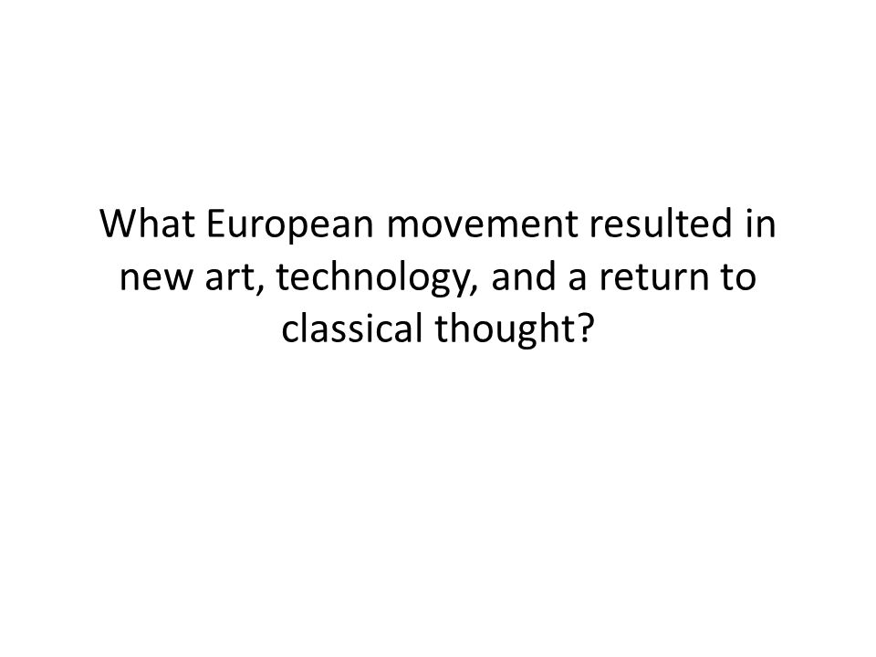 What European movement resulted in new art, technology, and a return to classical thought?