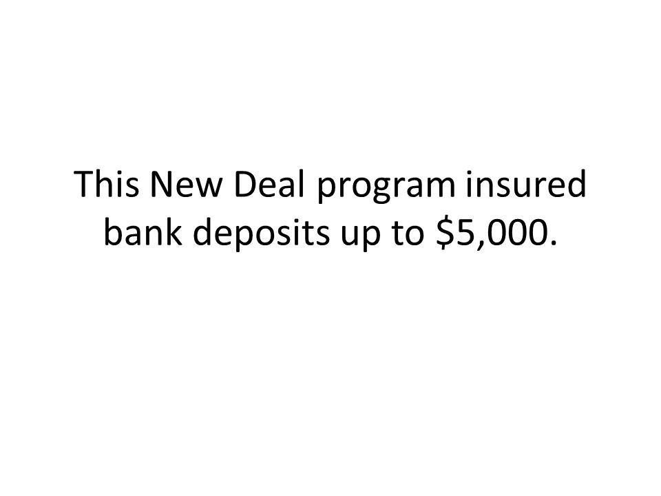 This New Deal program insured bank deposits up to $5,000.