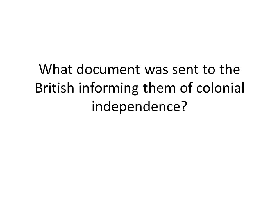 What document was sent to the British informing them of colonial independence?