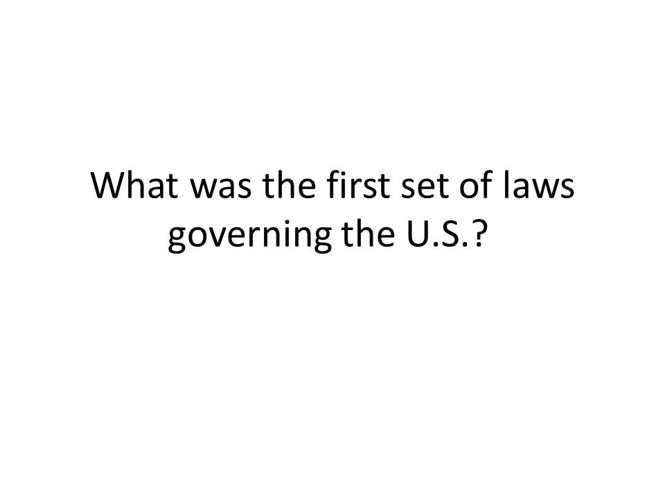 What was the first set of laws governing the U.S.?