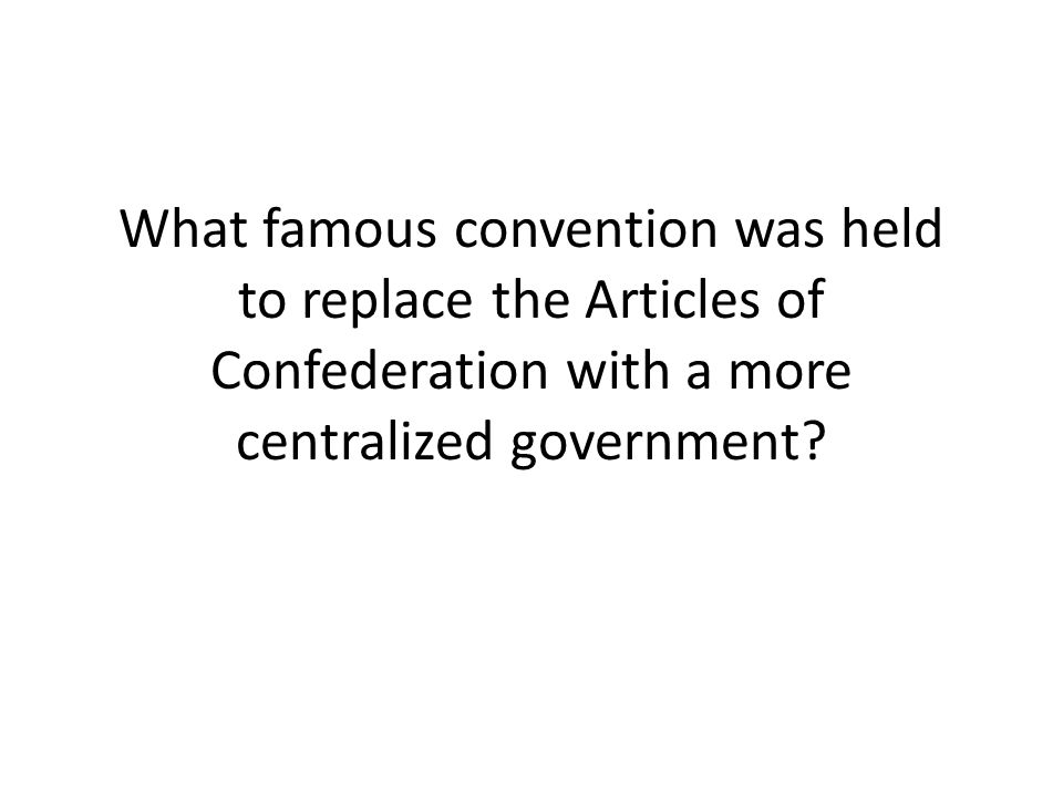 What famous convention was held to replace the Articles of Confederation with a more centralized government?
