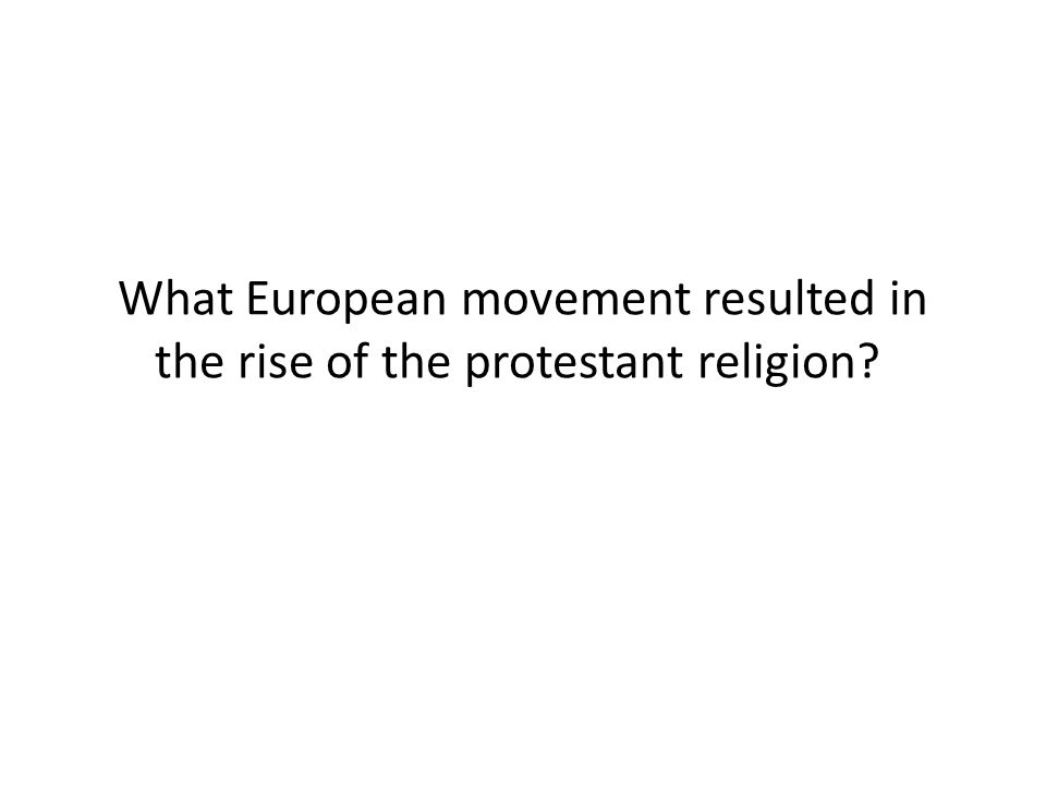 What European movement resulted in the rise of the protestant religion?
