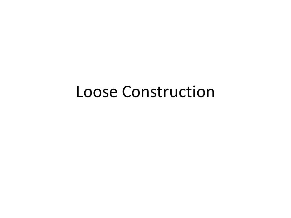 Loose Construction