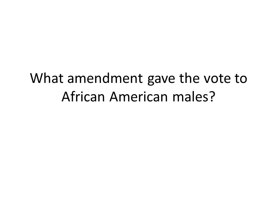 What amendment gave the vote to African American males?