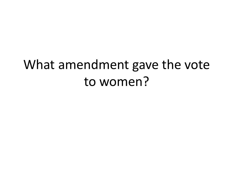 What amendment gave the vote to women?