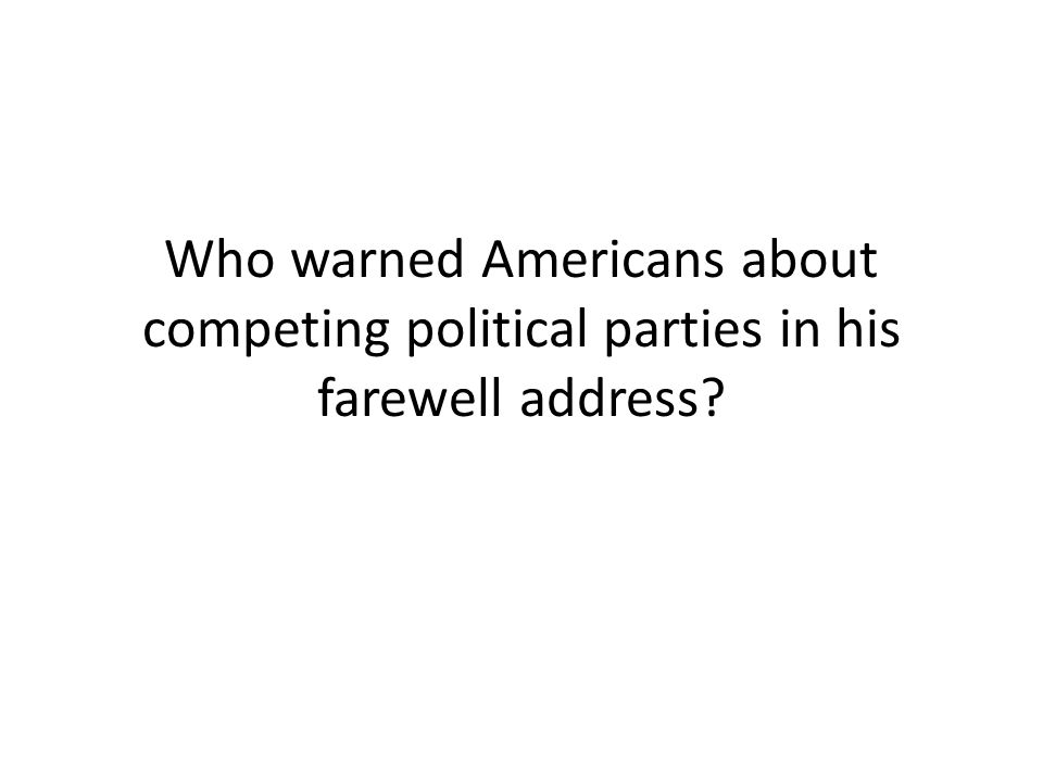Who warned Americans about competing political parties in his farewell address?
