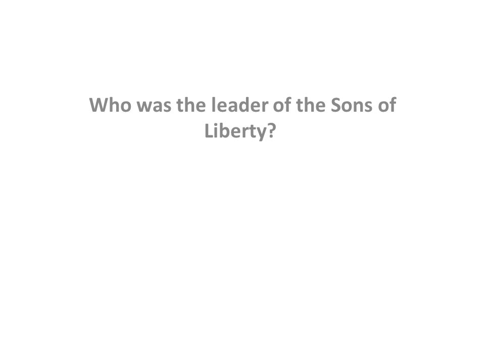 Who was the leader of the Sons of Liberty?