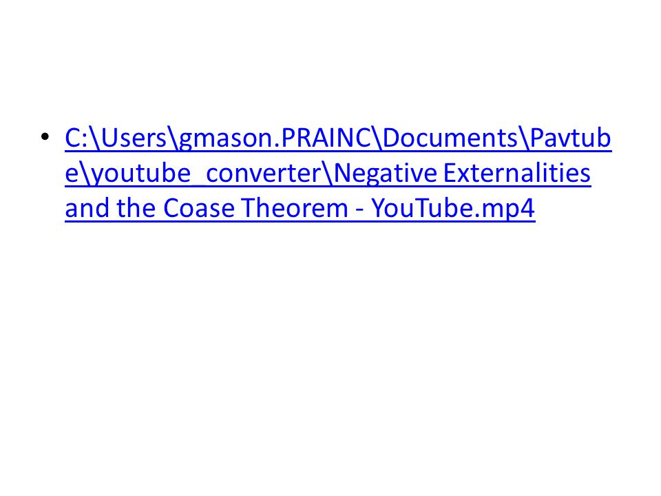 C:\Users\gmason.PRAINC\Documents\Pavtub e\youtube_converter\Negative Externalities and the Coase Theorem - YouTube.mp4 C:\Users\gmason.PRAINC\Documents\Pavtub e\youtube_converter\Negative Externalities and the Coase Theorem - YouTube.mp4