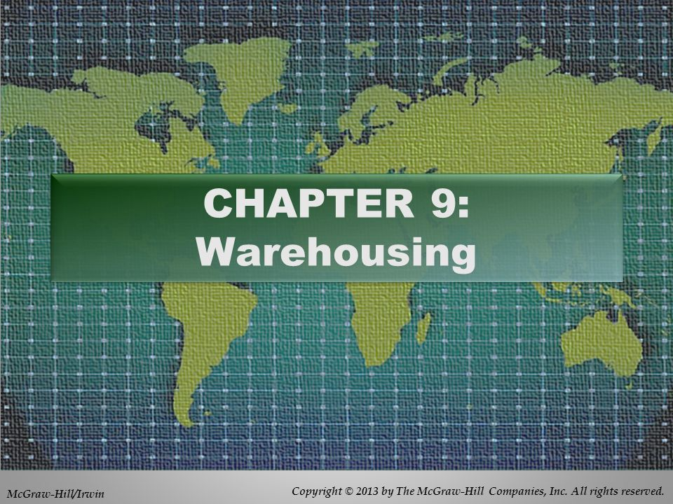 Copyright © 2013 by The McGraw-Hill Companies, Inc. All rights reserved. McGraw-Hill/Irwin CHAPTER 9: Warehousing