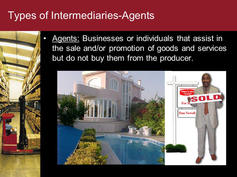 Agents: Businesses or individuals that assist in the sale and/or promotion of goods and services but do not buy them from the producer. Types of Inter