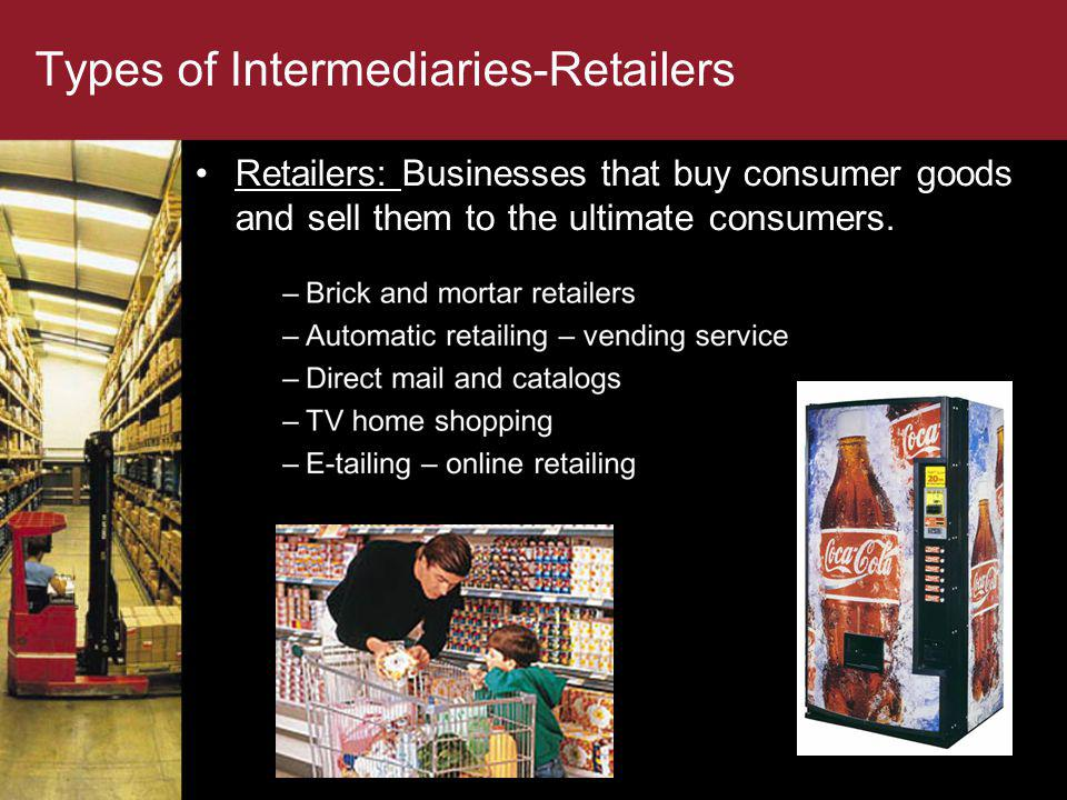 Types of Intermediaries-Wholesalers Wholesalers: Businesses that buy goods from producers or agents and sell them to retailers.