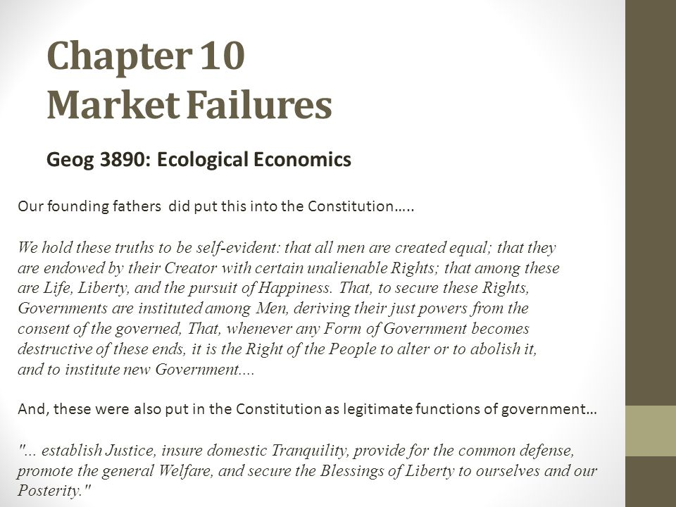 Chapter 10 Market Failures Geog 3890: Ecological Economics Our founding fathers did put this into the Constitution….. We hold these truths to be self-