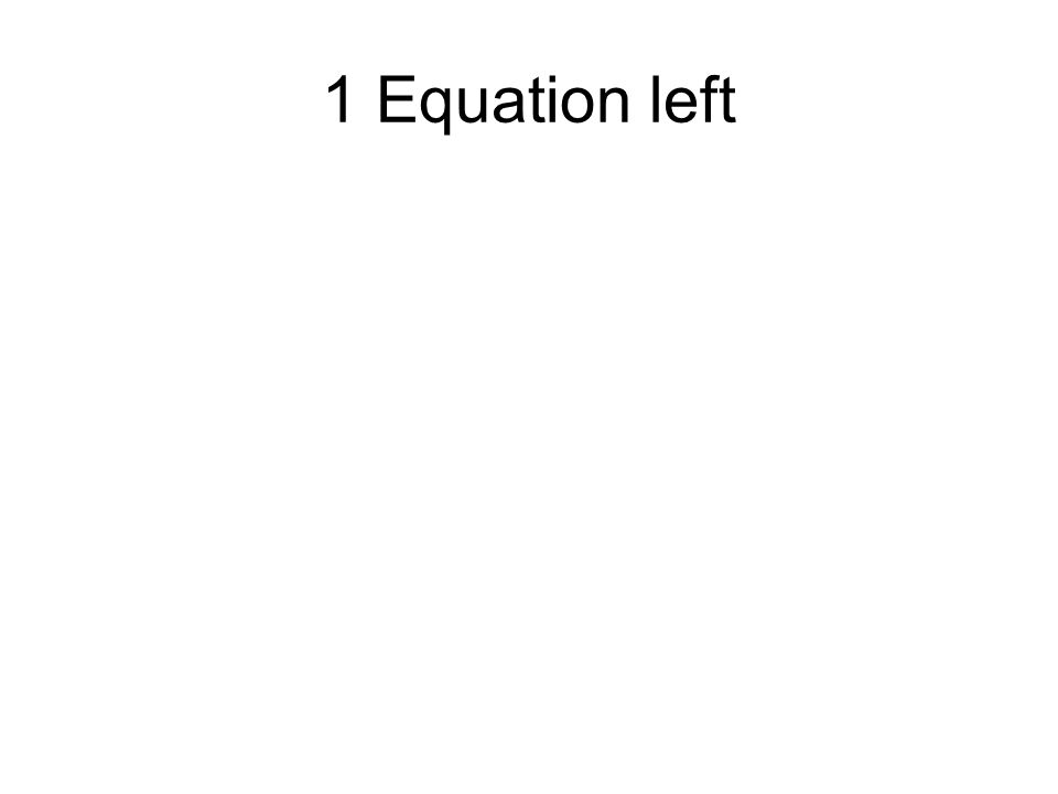 1 Equation left