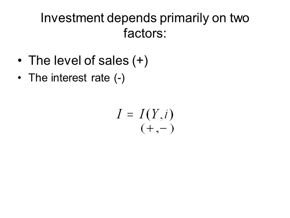 Investment depends primarily on two factors: The level of sales (+) The interest rate (-)
