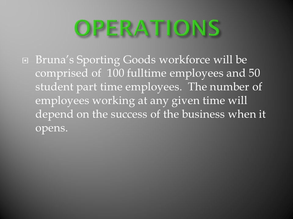 Brunas Sporting Goods workforce will be comprised of 100 fulltime employees and 50 student part time employees.