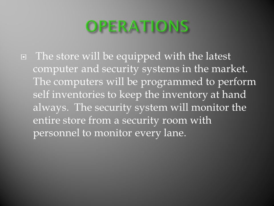 The store will be equipped with the latest computer and security systems in the market.