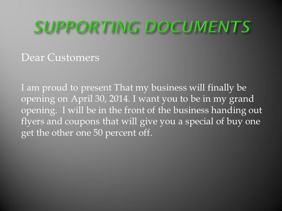 Dear Customers I am proud to present That my business will finally be opening on April 30, 2014. I want you to be in my grand opening. I will be in th