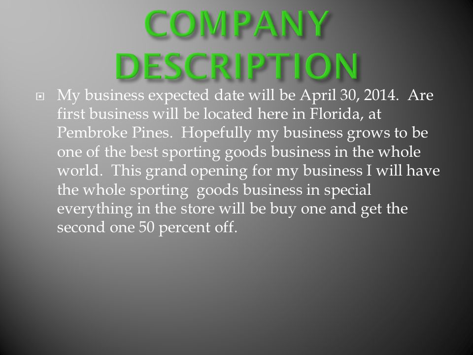 My business expected date will be April 30, 2014. Are first business will be located here in Florida, at Pembroke Pines. Hopefully my business grows t