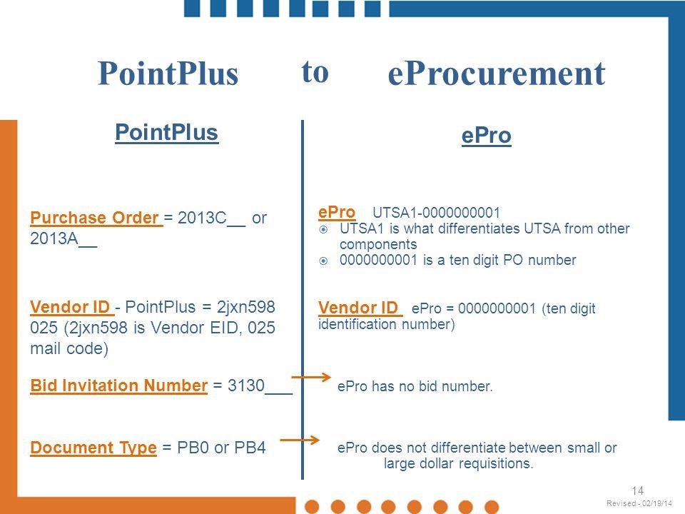 eProcurement PointPlus Purchase Order = 2013C__ or 2013A__ Vendor ID - PointPlus = 2jxn598 025 (2jxn598 is Vendor EID, 025 mail code) Bid Invitation N