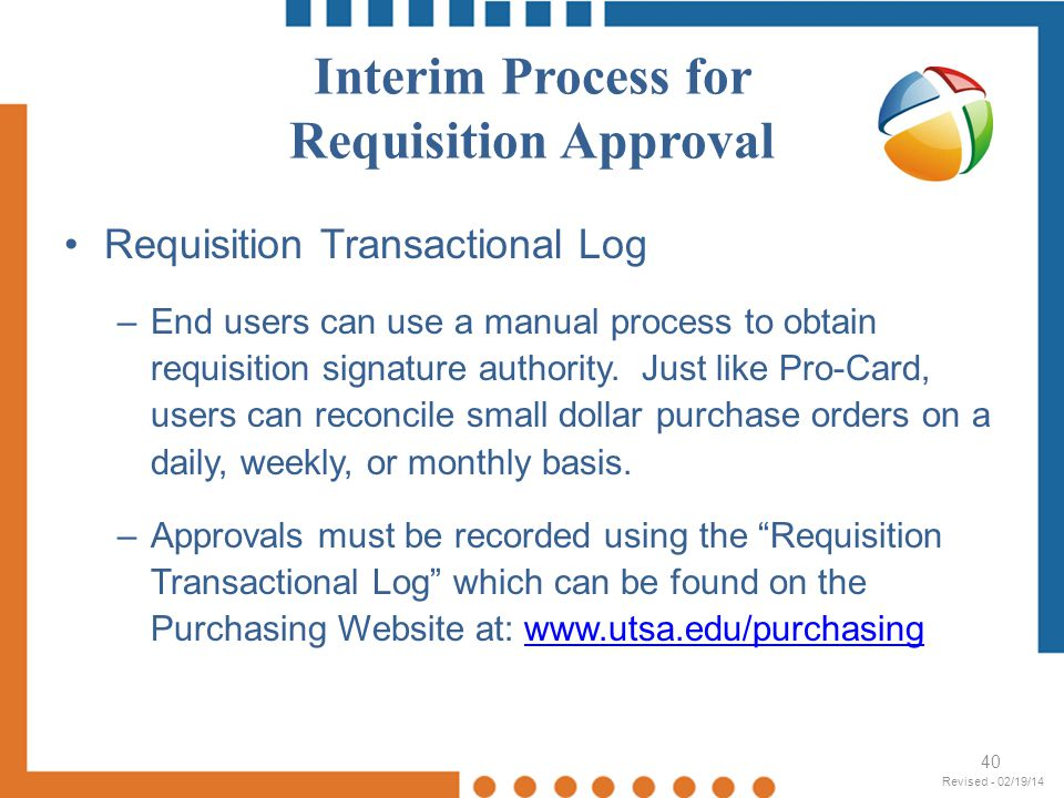 Interim Process for Requisition Approval Requisition Transactional Log –End users can use a manual process to obtain requisition signature authority.