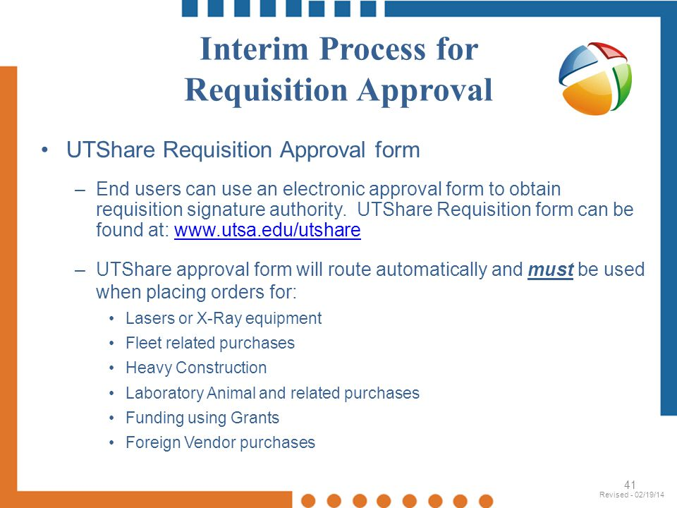 Interim Process for Requisition Approval UTShare Requisition Approval form –End users can use an electronic approval form to obtain requisition signat