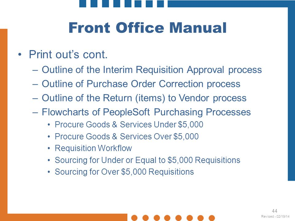 Front Office Manual Print outs cont. –Outline of the Interim Requisition Approval process –Outline of Purchase Order Correction process –Outline of th