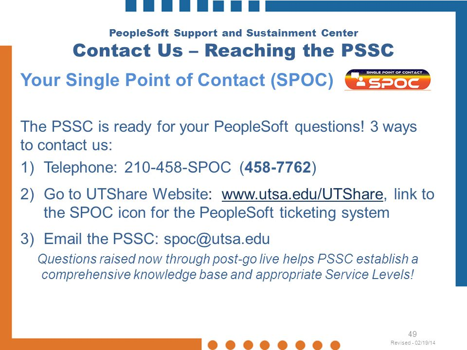 PeopleSoft Support and Sustainment Center Contact Us – Reaching the PSSC Your Single Point of Contact (SPOC) The PSSC is ready for your PeopleSoft que
