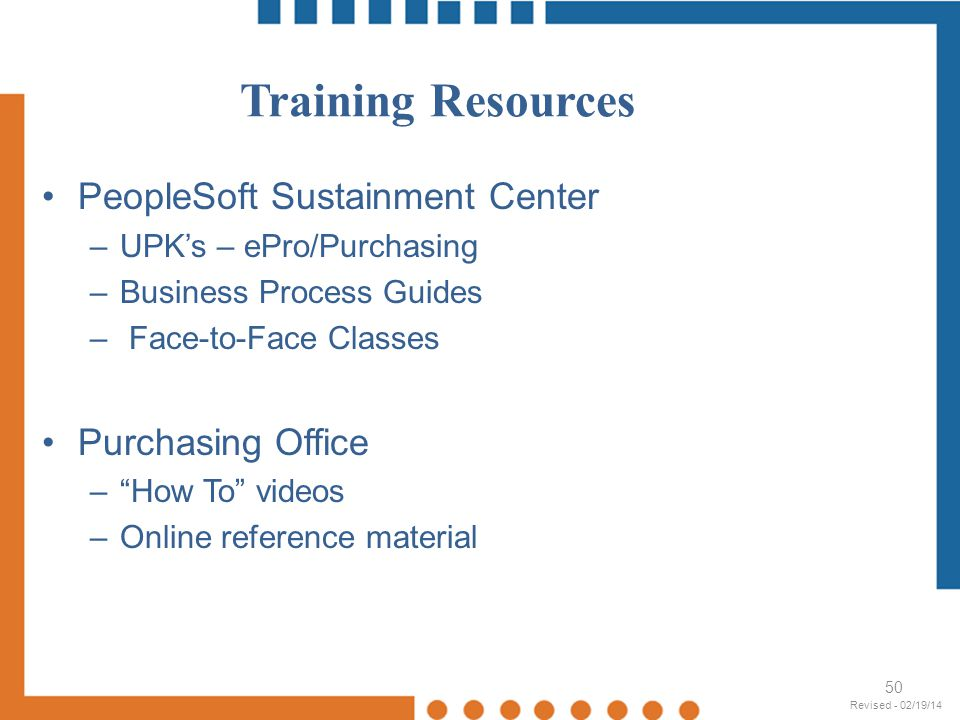 Training Resources PeopleSoft Sustainment Center –UPKs – ePro/Purchasing –Business Process Guides – Face-to-Face Classes Purchasing Office –How To vid