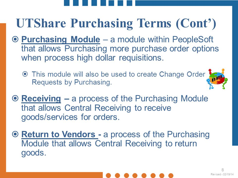 UTShare Purchasing Terms (Cont) SpeedCharts – Shortcut key that populates data into the financial accounting lines for most financial transactions (such as vouchers and requisitions) within 48 hours.