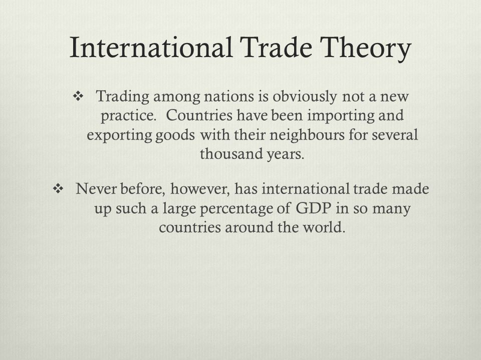International Trade Theory Trading among nations is obviously not a new practice.