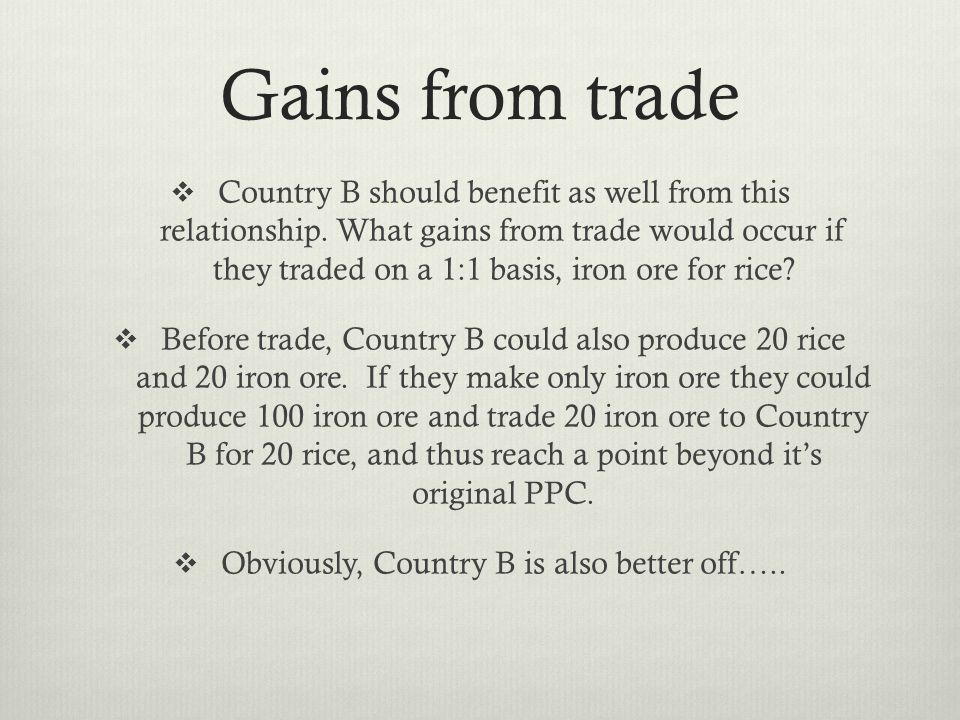 Gains from trade Country B should benefit as well from this relationship.