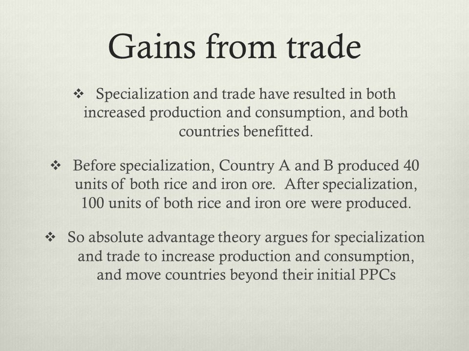 Gains from trade Specialization and trade have resulted in both increased production and consumption, and both countries benefitted.