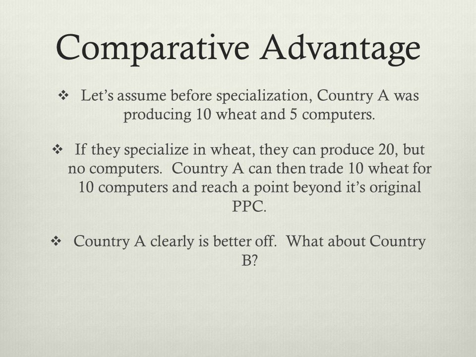 Comparative Advantage Lets assume before specialization, Country A was producing 10 wheat and 5 computers.