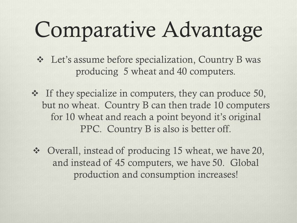 Comparative Advantage Lets assume before specialization, Country B was producing 5 wheat and 40 computers.