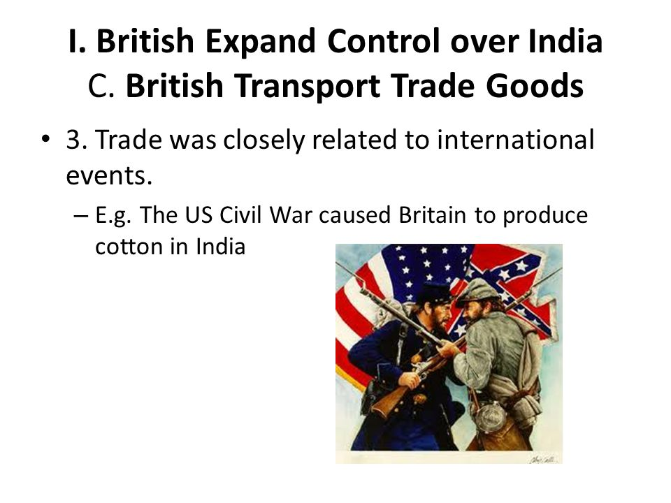 I.British Expand Control over India D. Impact of Colonialism 1.