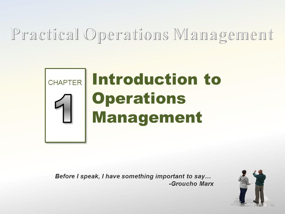 Introduction to Operations Management Before I speak, I have something important to say… -Groucho Marx