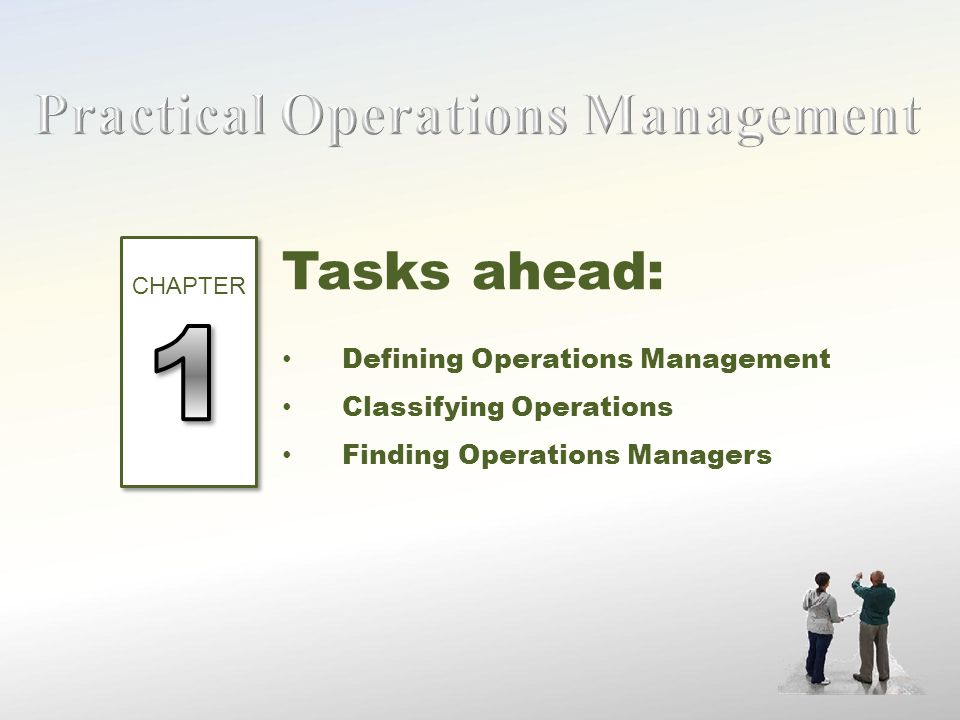 Tasks ahead: Defining Operations Management Classifying Operations Finding Operations Managers