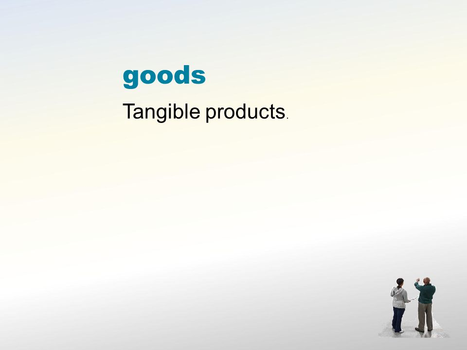 goods Tangible products.