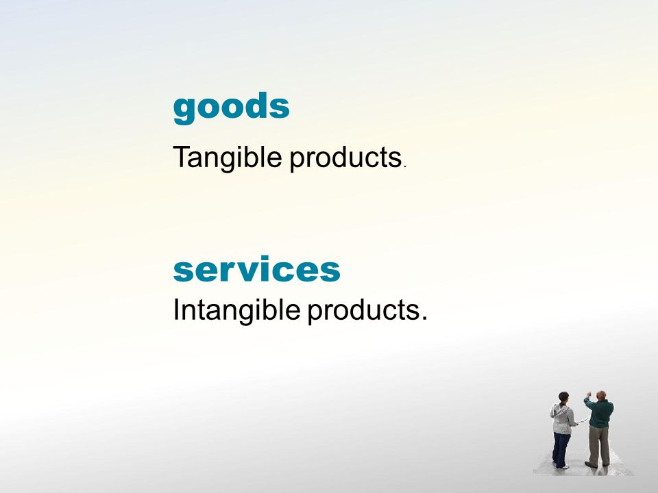 goods Tangible products. services Intangible products.