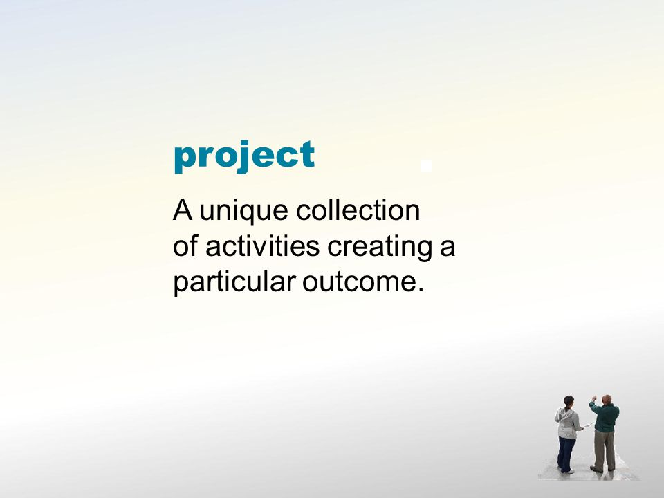 project A unique collection of activities creating a particular outcome.