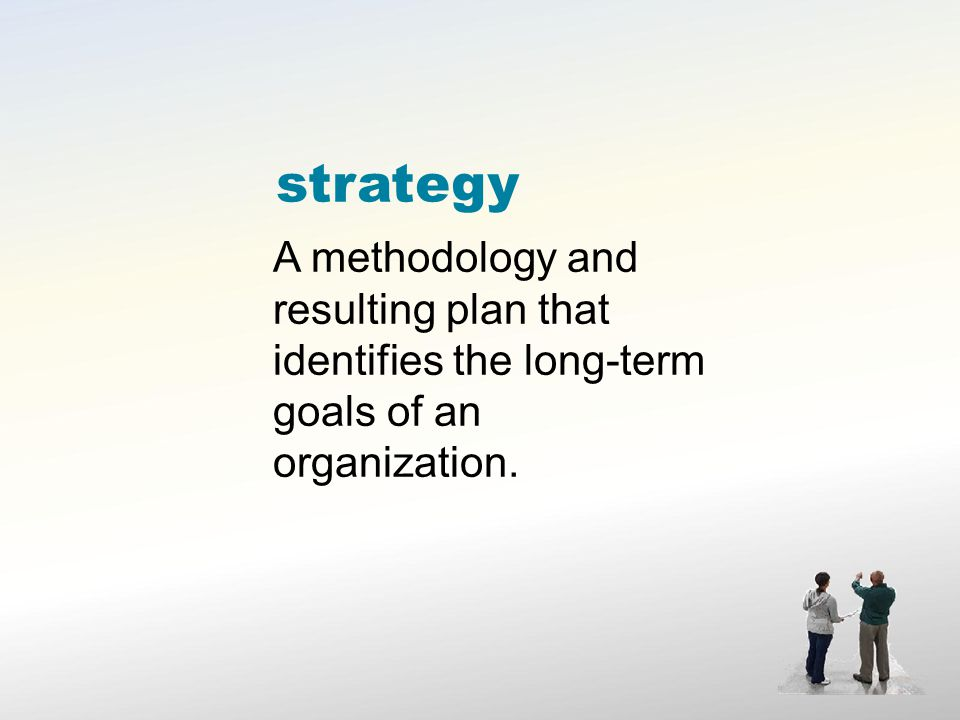 strategy A methodology and resulting plan that identifies the long-term goals of an organization.